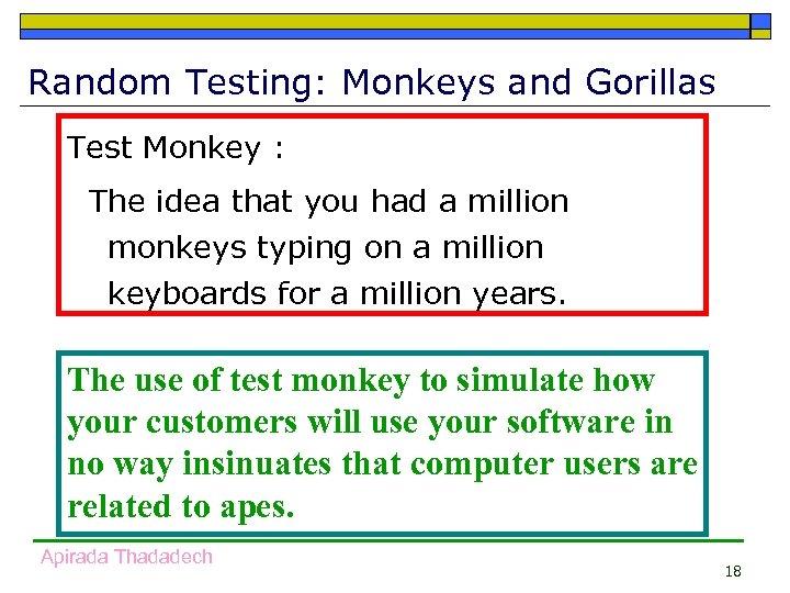 Random Testing: Monkeys and Gorillas Test Monkey : The idea that you had a