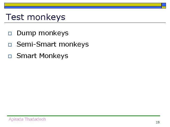 Test monkeys o Dump monkeys o Semi-Smart monkeys o Smart Monkeys Apirada Thadadech 19