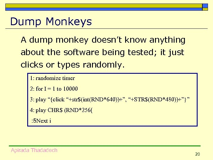 Dump Monkeys A dump monkey doesn't know anything about the software being tested; it