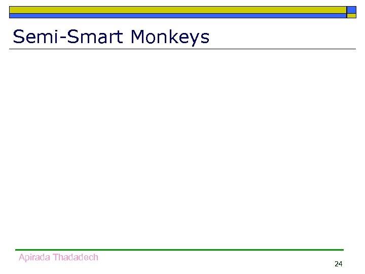 Semi-Smart Monkeys Apirada Thadadech 24