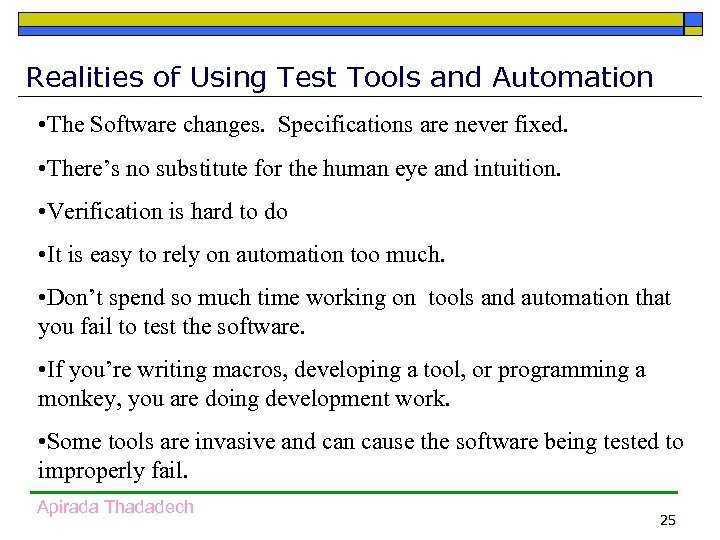 Realities of Using Test Tools and Automation • The Software changes. Specifications are never