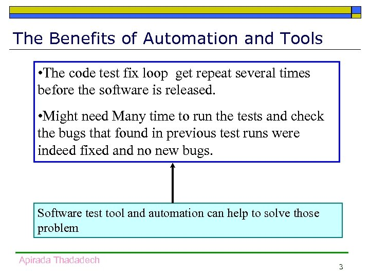 The Benefits of Automation and Tools • The code test fix loop get repeat