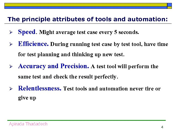 The principle attributes of tools and automation: Ø Speed. Might average test case every
