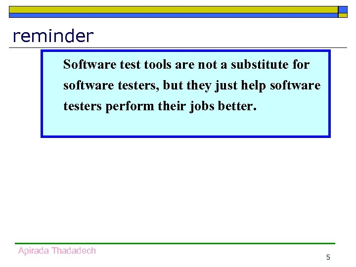 reminder Software test tools are not a substitute for software testers, but they just