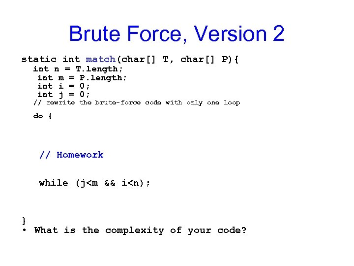 Brute Force, Version 2 static int match(char[] T, char[] P){ int n = T.