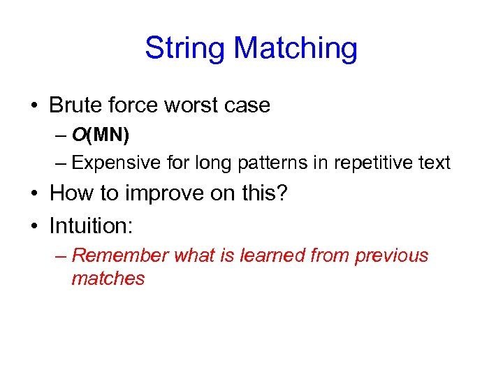 String Matching • Brute force worst case – O(MN) – Expensive for long patterns
