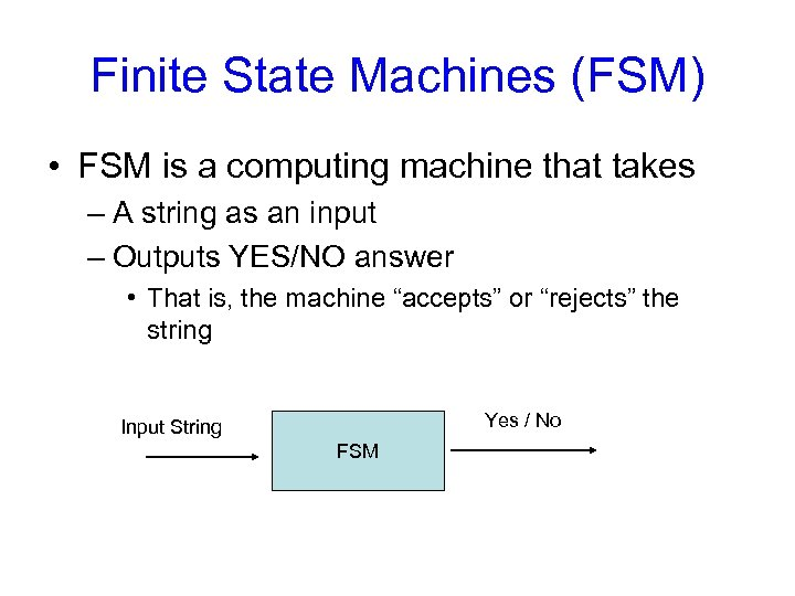 Finite State Machines (FSM) • FSM is a computing machine that takes – A