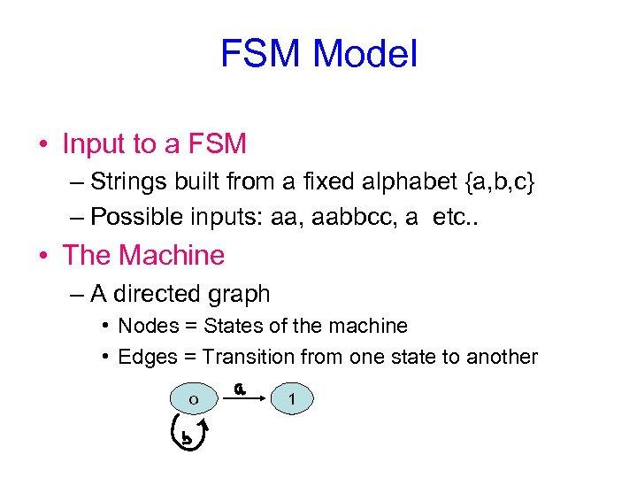FSM Model • Input to a FSM – Strings built from a fixed alphabet