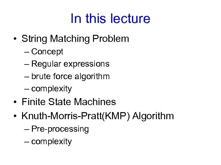 In this lecture • String Matching Problem – Concept – Regular expressions – brute
