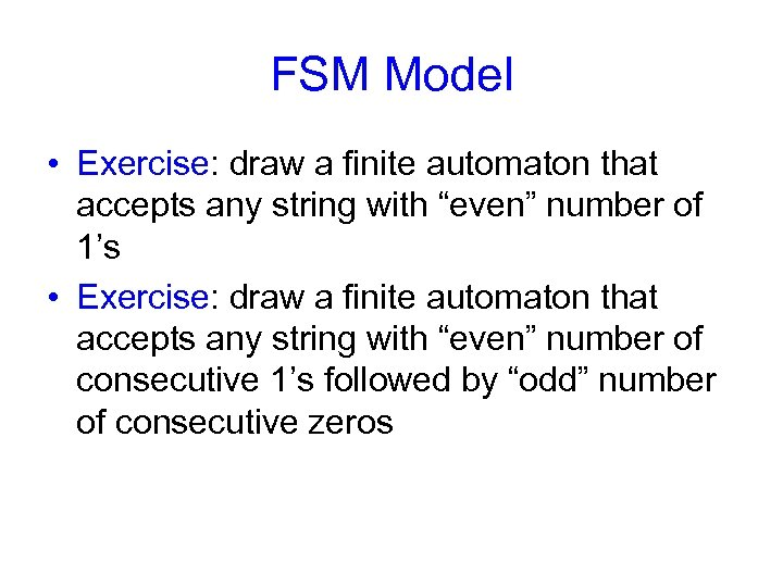 "FSM Model • Exercise: draw a finite automaton that accepts any string with ""even"""