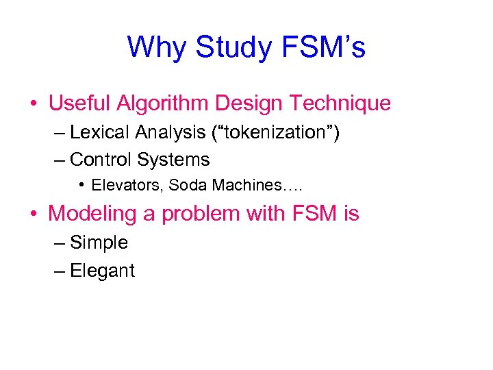 "Why Study FSM's • Useful Algorithm Design Technique – Lexical Analysis (""tokenization"") – Control"