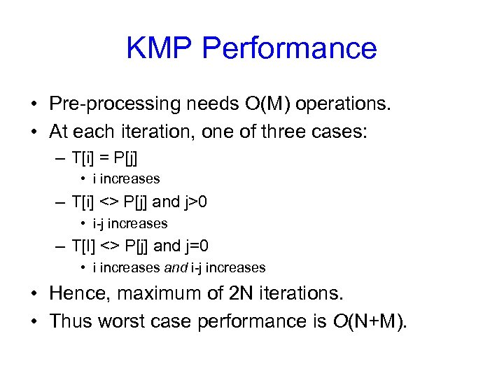 KMP Performance • Pre-processing needs O(M) operations. • At each iteration, one of three