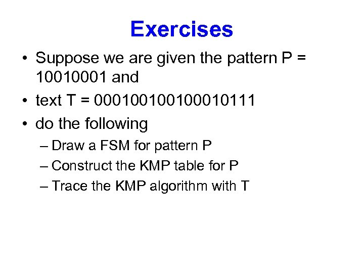 Exercises • Suppose we are given the pattern P = 10010001 and • text