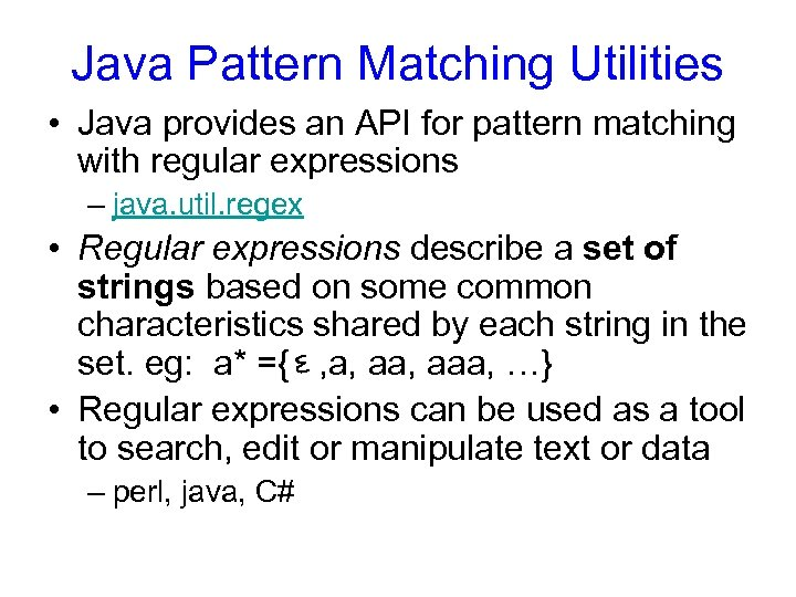 Java Pattern Matching Utilities • Java provides an API for pattern matching with regular