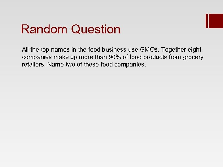 Random Question All the top names in the food business use GMOs. Together eight