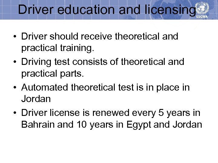 Driver education and licensing • Driver should receive theoretical and practical training. • Driving