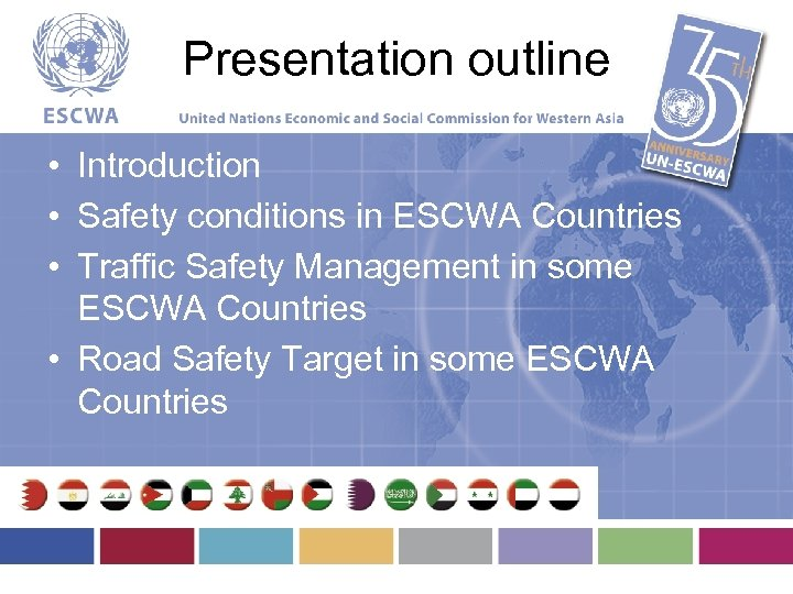 Presentation outline • Introduction • Safety conditions in ESCWA Countries • Traffic Safety Management