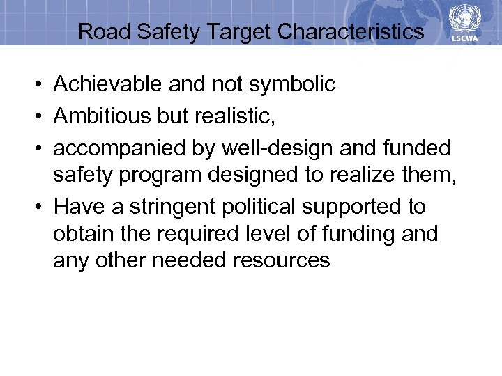 Road Safety Target Characteristics • Achievable and not symbolic • Ambitious but realistic, •