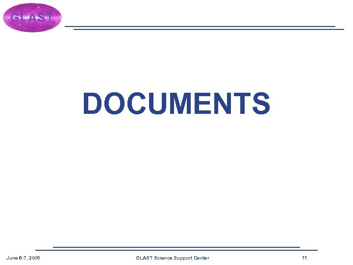 DOCUMENTS June 6 -7, 2005 GLAST Science Support Center 11