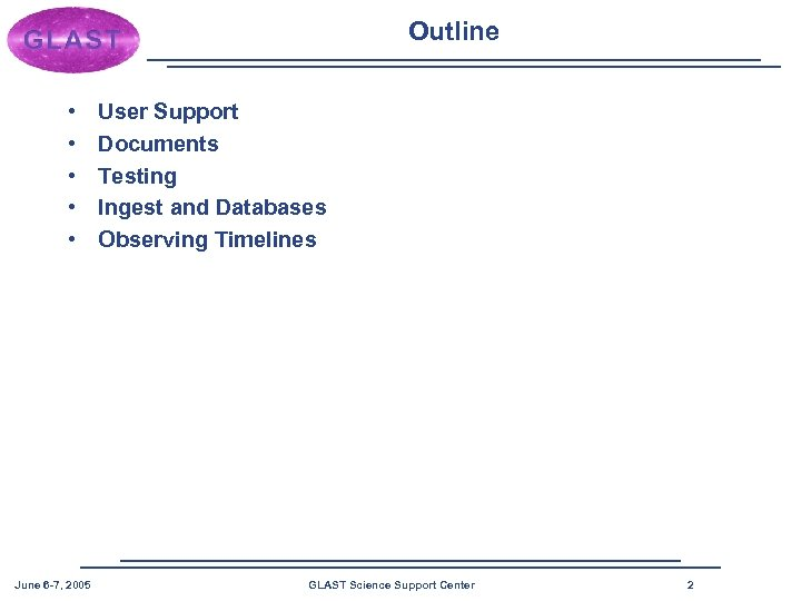 Outline • • • June 6 -7, 2005 User Support Documents Testing Ingest and