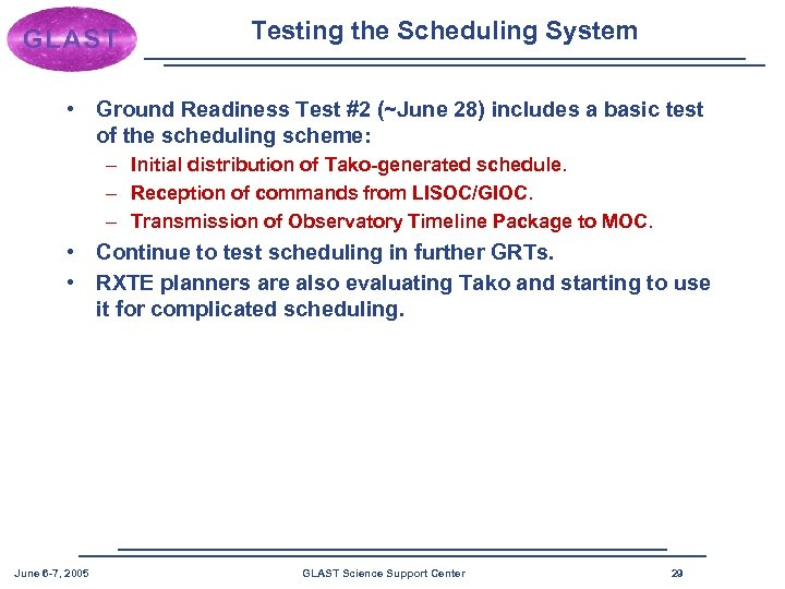 Testing the Scheduling System • Ground Readiness Test #2 (~June 28) includes a basic