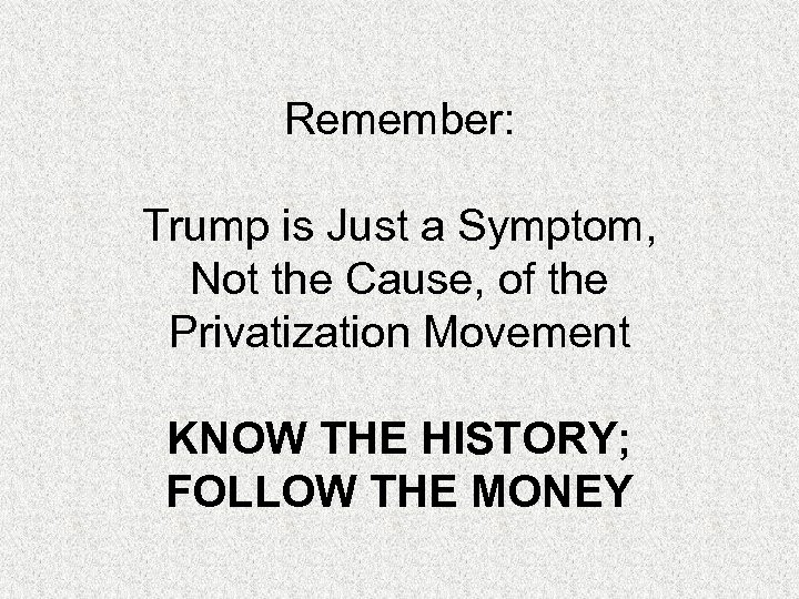 Remember: Trump is Just a Symptom, Not the Cause, of the Privatization Movement KNOW