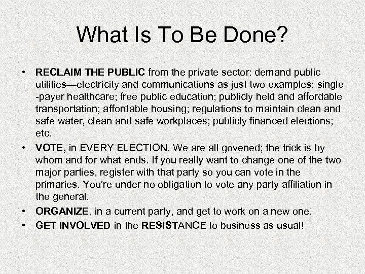What Is To Be Done? • RECLAIM THE PUBLIC from the private sector: demand