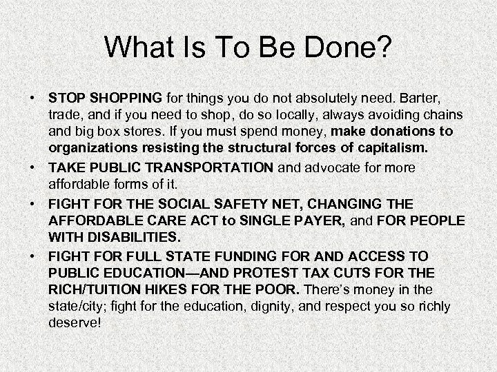 What Is To Be Done? • STOP SHOPPING for things you do not absolutely