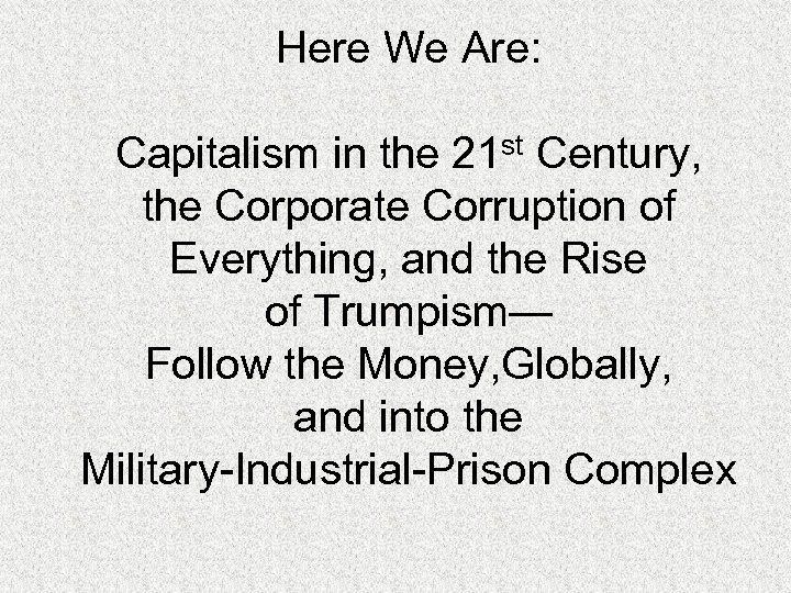 Here We Are: Capitalism in the 21 st Century, the Corporate Corruption of Everything,