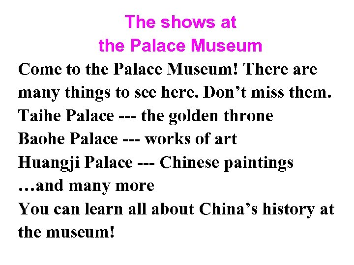 The shows at the Palace Museum Come to the Palace Museum! There are many