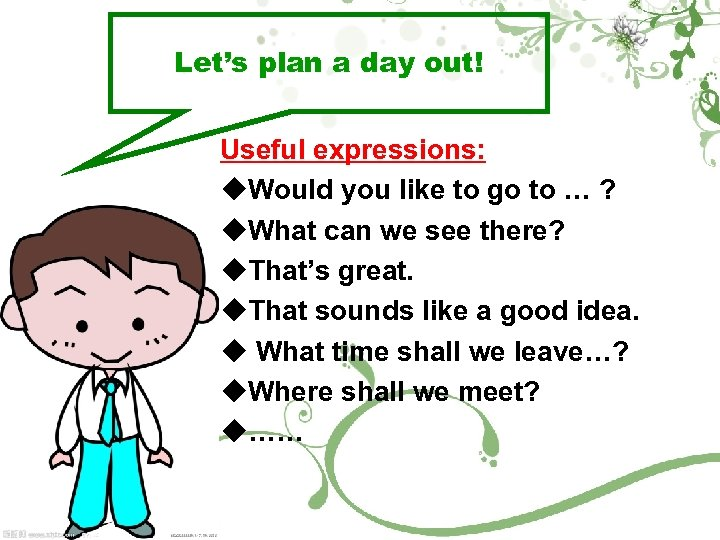 Let's plan a day out! Useful expressions: u. Would you like to go to