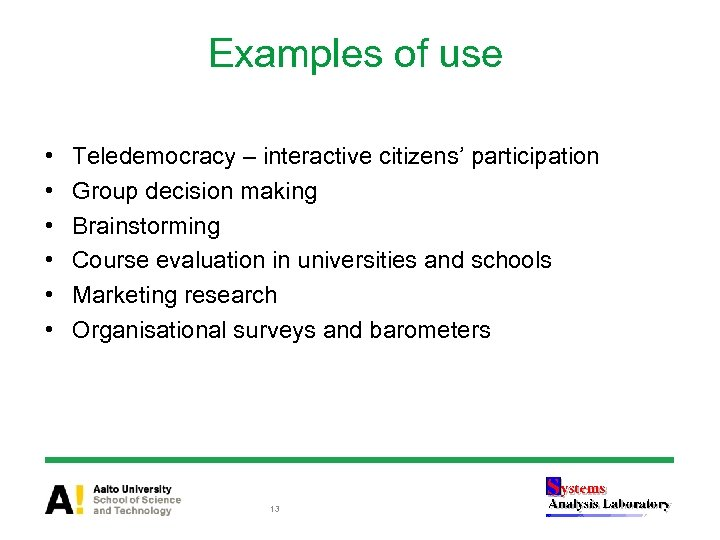 Examples of use • • • Teledemocracy – interactive citizens' participation Group decision making