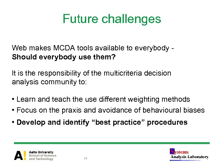 Future challenges Web makes MCDA tools available to everybody Should everybody use them? It