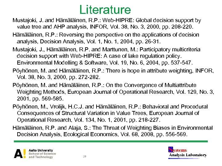 Literature Mustajoki, J. and Hämäläinen, R. P. : Web-HIPRE: Global decision support by value