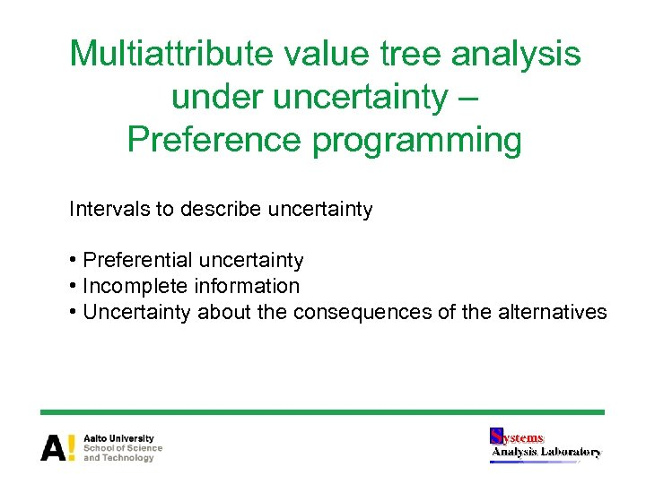 Multiattribute value tree analysis under uncertainty – Preference programming Intervals to describe uncertainty •