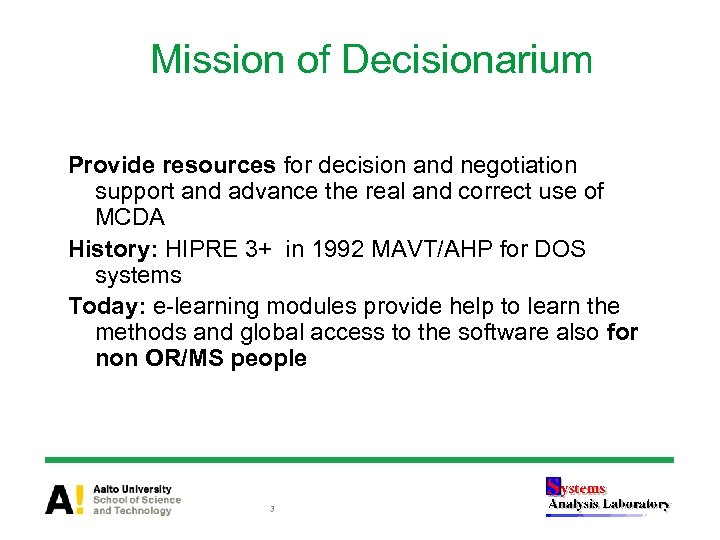 Mission of Decisionarium Provide resources for decision and negotiation support and advance the real