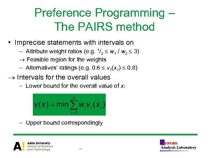 Preference Programming – The PAIRS method • Imprecise statements with intervals on – Attribute
