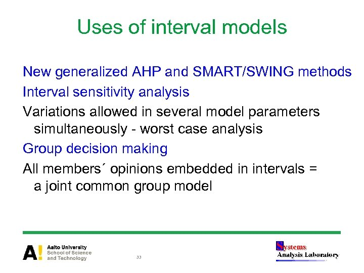 Uses of interval models New generalized AHP and SMART/SWING methods Interval sensitivity analysis Variations
