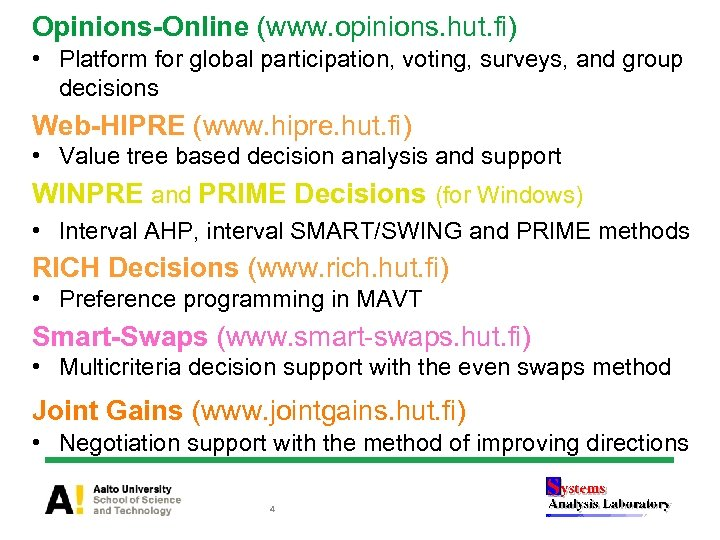 Opinions-Online (www. opinions. hut. fi) • Platform for global participation, voting, surveys, and group