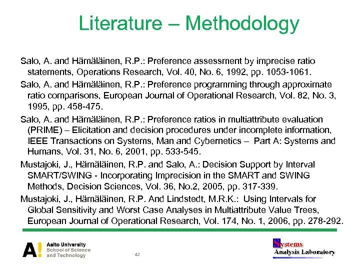 Literature – Methodology Salo, A. and Hämäläinen, R. P. : Preference assessment by imprecise