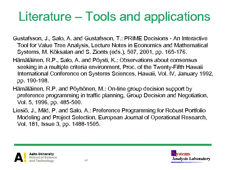 Literature – Tools and applications Gustafsson, J. , Salo, A. and Gustafsson, T. :