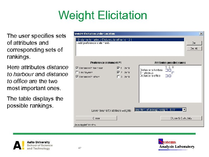 Weight Elicitation The user specifies sets of attributes and corresponding sets of rankings. Here