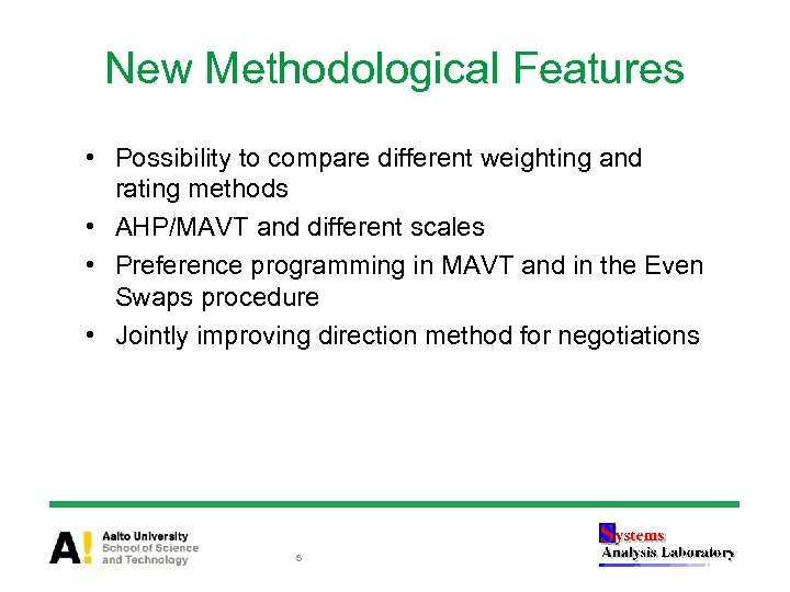New Methodological Features • Possibility to compare different weighting and rating methods • AHP/MAVT