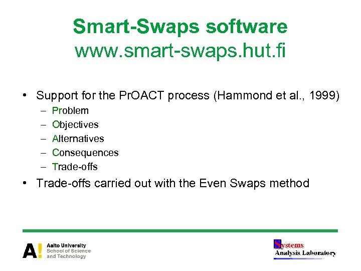 Smart-Swaps software www. smart-swaps. hut. fi • Support for the Pr. OACT process (Hammond