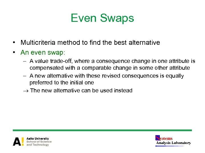 Even Swaps • Multicriteria method to find the best alternative • An even swap: