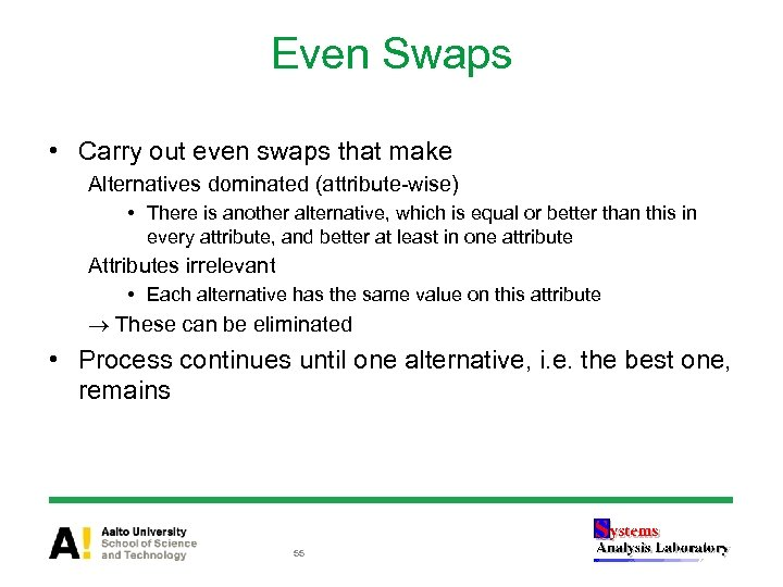 Even Swaps • Carry out even swaps that make Alternatives dominated (attribute-wise) • There