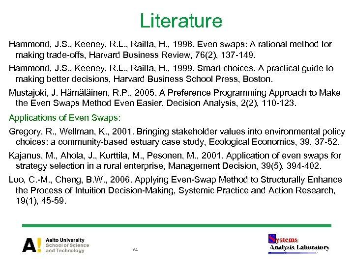 Literature Hammond, J. S. , Keeney, R. L. , Raiffa, H. , 1998. Even