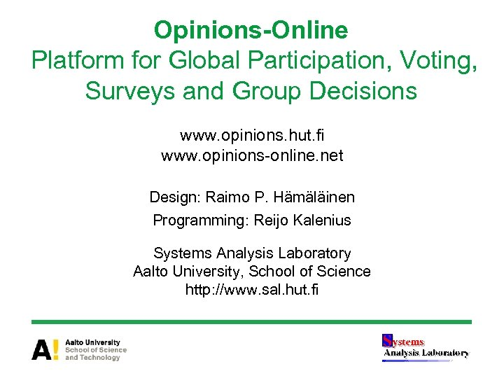 Opinions-Online Platform for Global Participation, Voting, Surveys and Group Decisions www. opinions. hut. fi