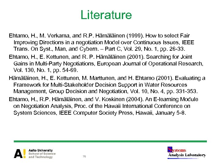 Literature Ehtamo, H. , M. Verkama, and R. P. Hämäläinen (1999). How to select