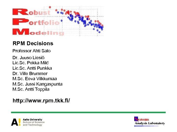 RPM Decisions Professor Ahti Salo Dr. Juuso Liesiö Lic. Sc. Pekka Mild Lic. Sc.